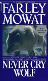 Never Cry Wolf: The Incredible True Story of Life Among Arctic Wolves