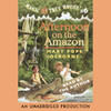 Magic Tree House #6: Afternoon On the Amazon (Unabridged)