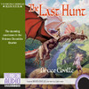 The Last Hunt: The Unicorn Chronicles, Book 4 (Unabridged)