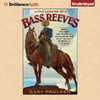 The Legend of Bass Reeves: Being the True and Fictional Account of the Most Valiant Marshal in the West (Unabridged)