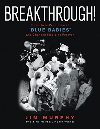 "Breakthrough: How Three People Saved ""Blue Babies"" and Changed Medicine Forever"