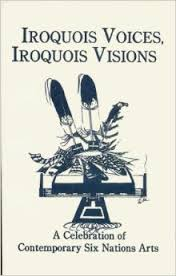 Iroquois Voices, Iroquois Visions: A Celebration of Contemporary Six Nations Arts