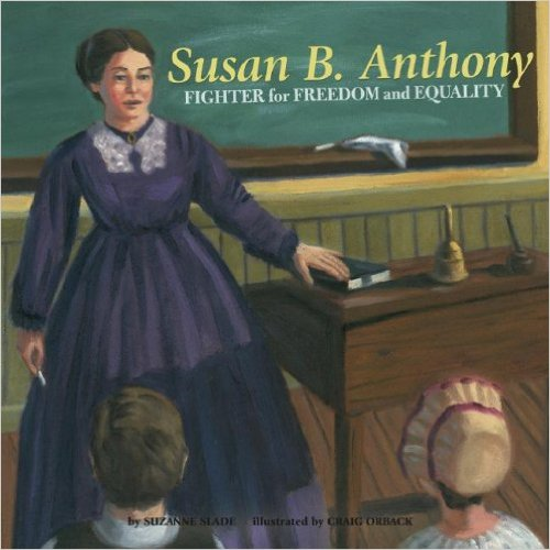 Susan B. Anthony: Fighter for Freedom and Equality