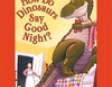 How Do Dinosaurs Say Goodnight? (Unabridged)