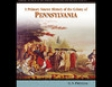 A Primary Source History of the Colony of Pennsylvania (Unabridged)