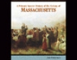 A Primary Source History of the Colony of Massachusetts (Unabridged)