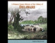 A Primary Source History of the Colony of Delaware (Unabridged)