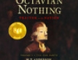 The Astonishing Life of Octavian Nothing, Traitor to the Nation, Volume 1: The Pox Party (Unabridged)