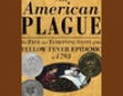 An American Plague: The True and Terrifying Story of the Yellow Fever Epidemic of 1793 (Unabridged)