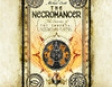 The Necromancer: The Secrets of the Immortal Nicholas Flamel, Book 4 (Unabridged)
