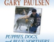 Puppies, Dogs, and Blue Northers: Reflections on Being Raised by a Pack of Sled Dogs (Unabridged)