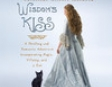 Wisdom's Kiss: A Thrilling and Romantic Adventure, Incorporating Magic, Villany, and a Cat (Unabridged)