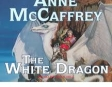 The White Dragon: Dragonriders of Pern (Unabridged)