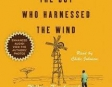 The Boy Who Harnessed the Wind: Creating Currents of Electricity and Hope (Unabridged)