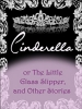 Cinderella or The Little Glass Slipper, and Other Stories
