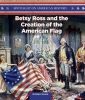 Betsy Ross and the Creation of the American Flag