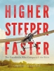 Higher Steeper Faster: The Daredevils Who Conquered the Skies
