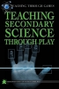 Teaching Secondary Science Through Play