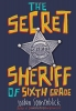 The Secret Sheriff of the Sixth Grade
